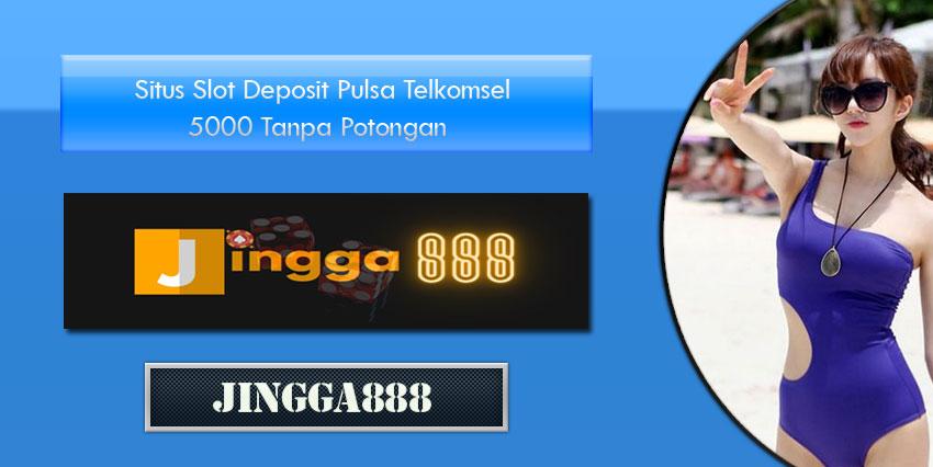 Situs Slot Deposit Pulsa Telkomsel 5000 Tanpa Potongan